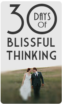 30 Days of Blissful Thinking // Wedding Series